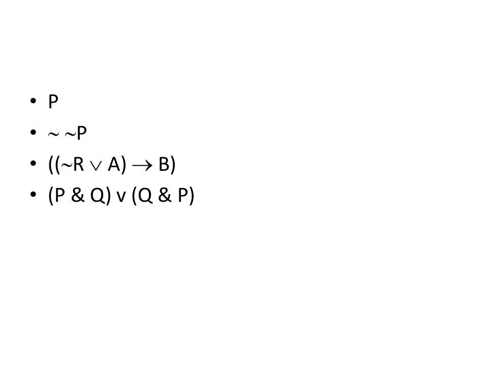 P   P ((  R  A)  B) (P & Q) v (Q & P)