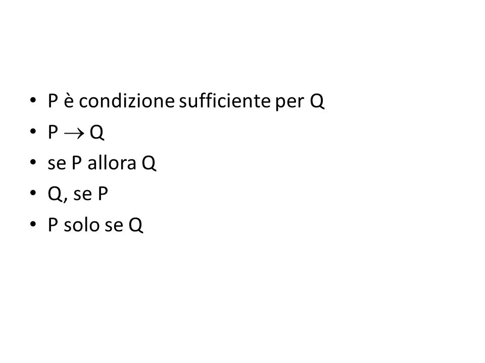 P è condizione sufficiente per Q P  Q se P allora Q Q, se P P solo se Q