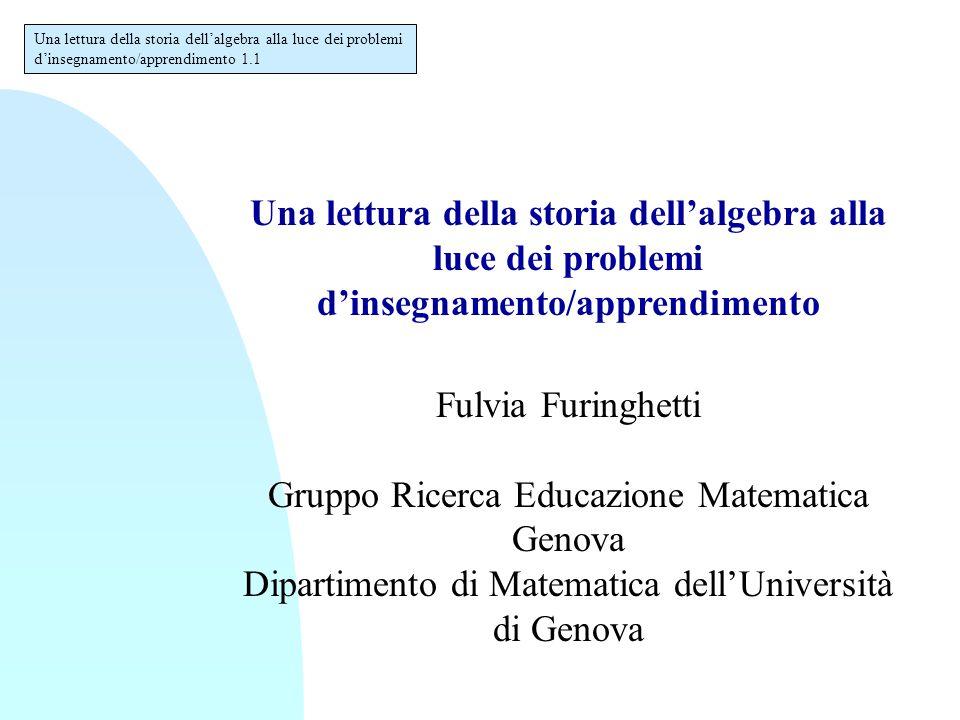 Una lettura della storia dell'algebra alla luce dei problemi d'insegnamento/apprendimento Fulvia Furinghetti Gruppo Ricerca Educazione Matematica Geno