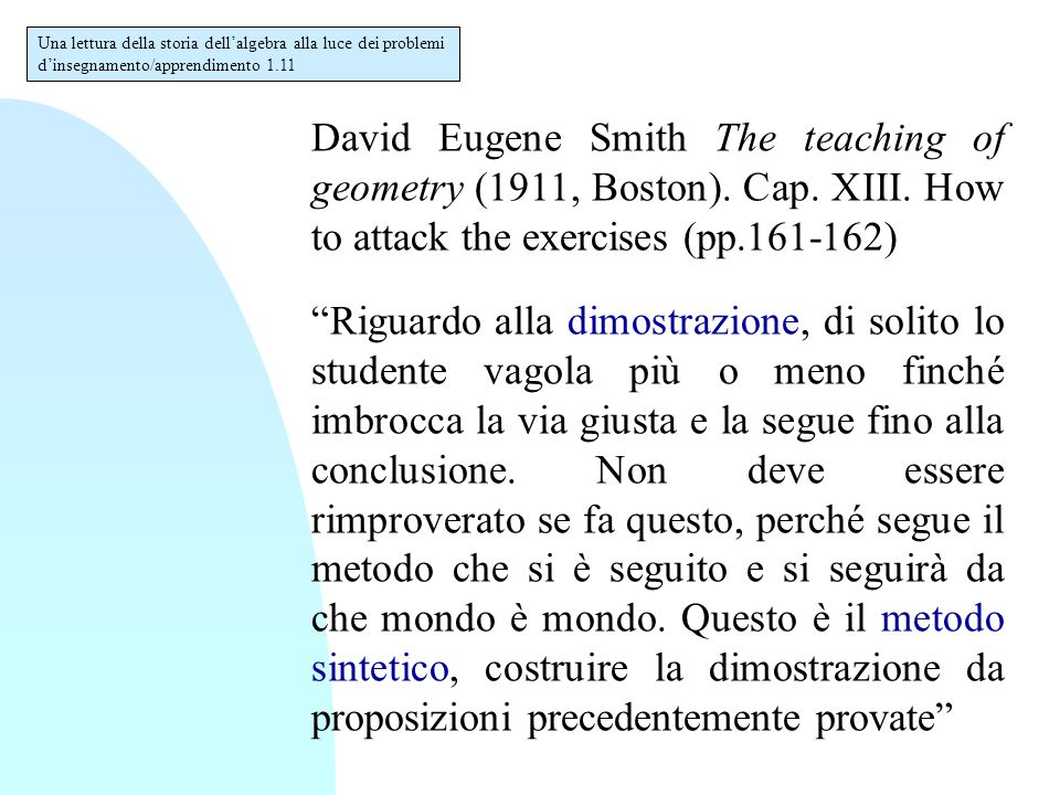 "David Eugene Smith The teaching of geometry (1911, Boston). Cap. XIII. How to attack the exercises (pp.161-162) ""Riguardo alla dimostrazione, di solit"