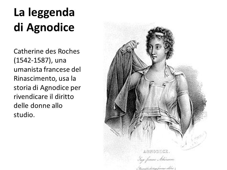 La leggenda di Agnodice Catherine des Roches (1542-1587), una umanista francese del Rinascimento, usa la storia di Agnodice per rivendicare il diritto