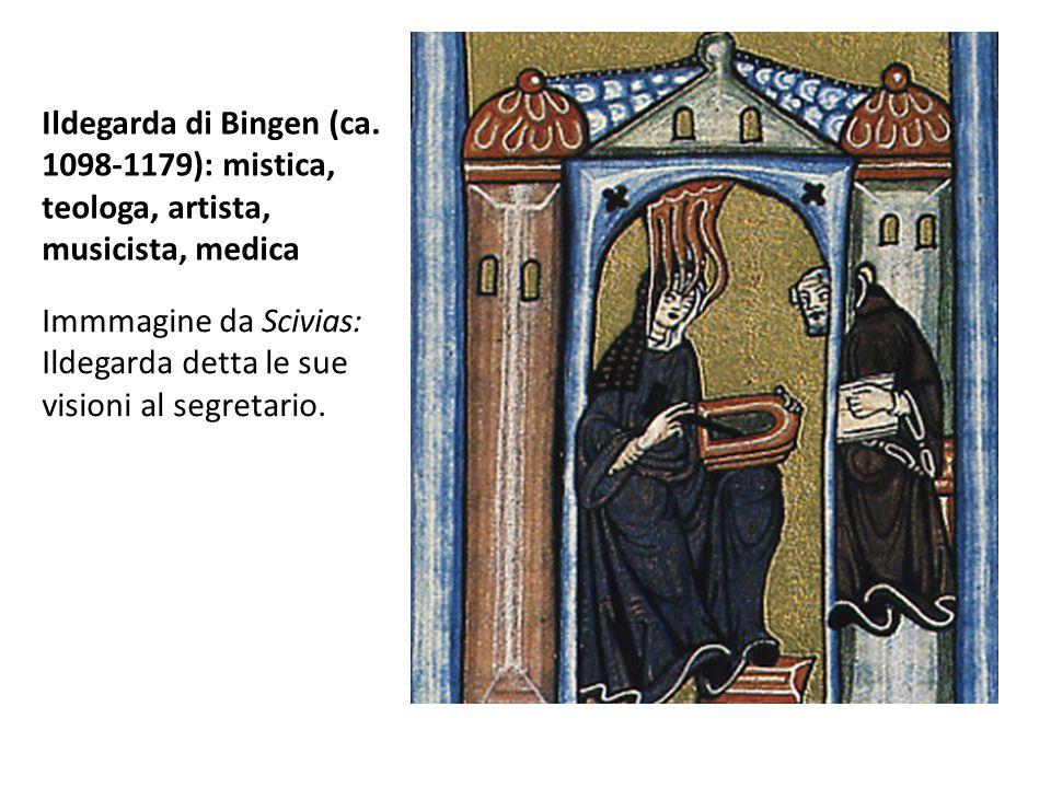 Ildegarda di Bingen (ca. 1098-1179): mistica, teologa, artista, musicista, medica Immmagine da Scivias: Ildegarda detta le sue visioni al segretario.