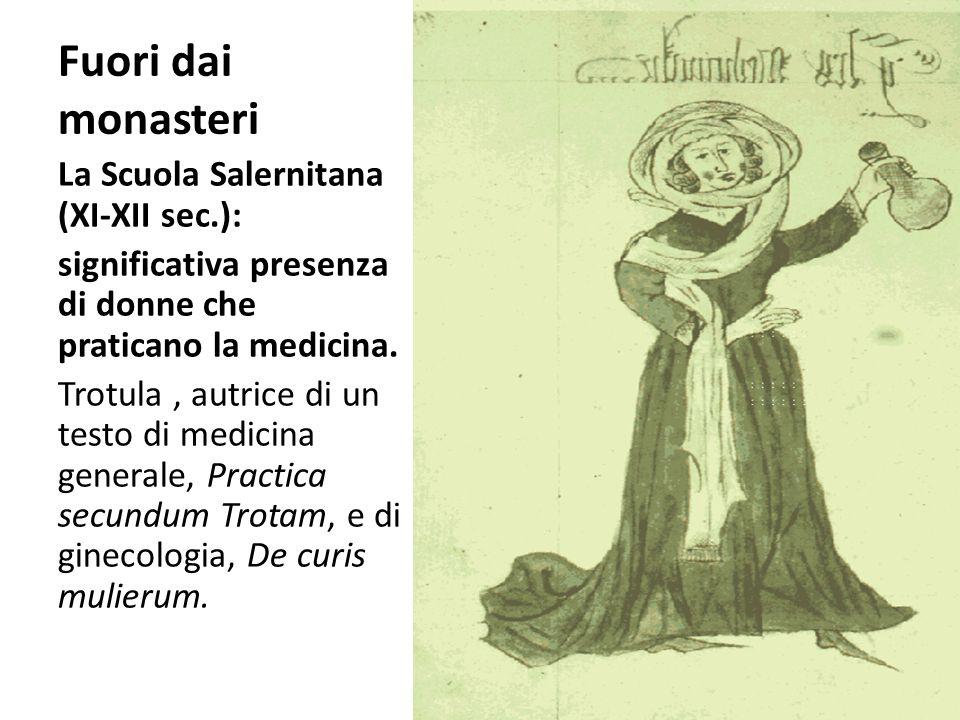 Fuori dai monasteri La Scuola Salernitana (XI-XII sec.): significativa presenza di donne che praticano la medicina. Trotula, autrice di un testo di me