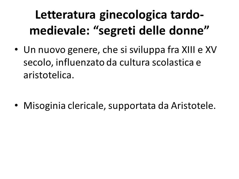 """Letteratura ginecologica tardo- medievale: """"segreti delle donne"""" Un nuovo genere, che si sviluppa fra XIII e XV secolo, influenzato da cultura scolast"""