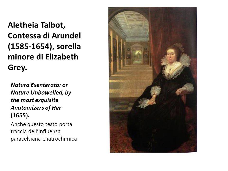 Aletheia Talbot, Contessa di Arundel (1585-1654), sorella minore di Elizabeth Grey. Natura Exenterata: or Nature Unbowelled, by the most exquisite Ana