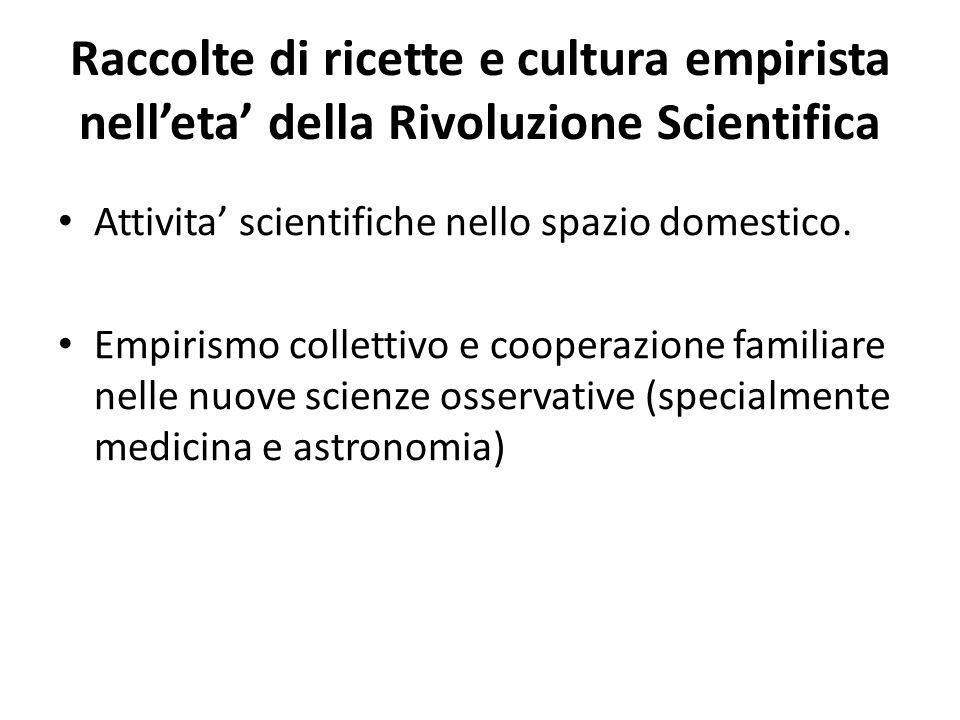 Raccolte di ricette e cultura empirista nell'eta' della Rivoluzione Scientifica Attivita' scientifiche nello spazio domestico. Empirismo collettivo e