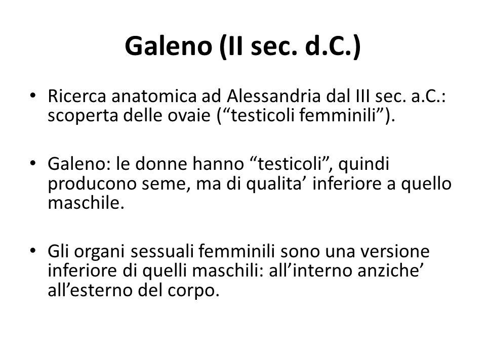 """Galeno (II sec. d.C.) Ricerca anatomica ad Alessandria dal III sec. a.C.: scoperta delle ovaie (""""testicoli femminili""""). Galeno: le donne hanno """"testic"""