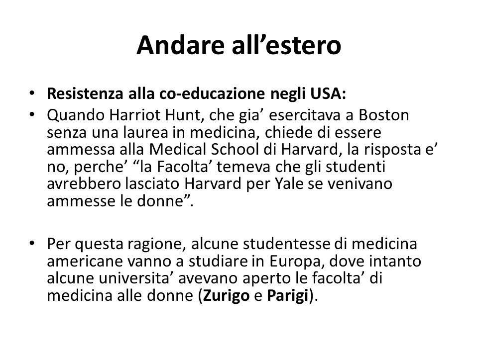 Andare all'estero Resistenza alla co-educazione negli USA: Quando Harriot Hunt, che gia' esercitava a Boston senza una laurea in medicina, chiede di e
