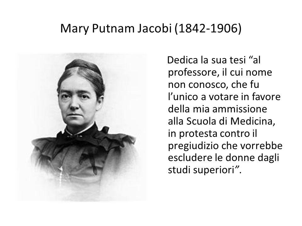 """Mary Putnam Jacobi (1842-1906) Dedica la sua tesi """"al professore, il cui nome non conosco, che fu l'unico a votare in favore della mia ammissione alla"""