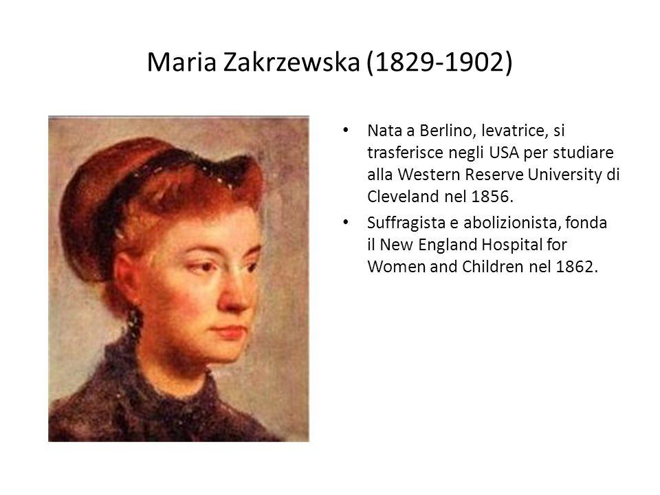 Maria Zakrzewska (1829-1902) Nata a Berlino, levatrice, si trasferisce negli USA per studiare alla Western Reserve University di Cleveland nel 1856. S