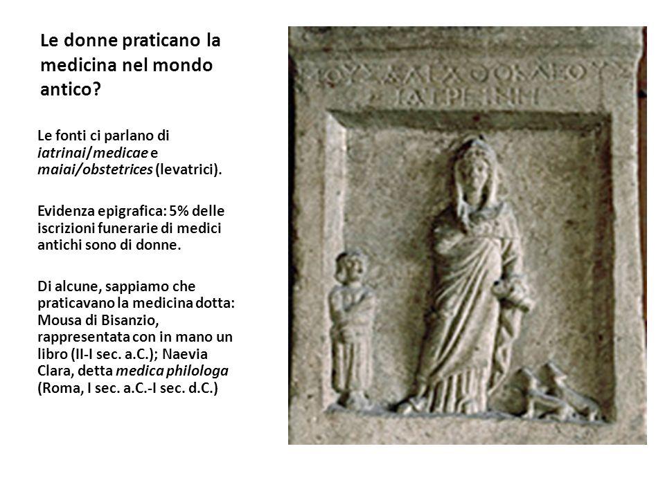Le donne praticano la medicina nel mondo antico? Le fonti ci parlano di iatrinai/medicae e maiai/obstetrices (levatrici). Evidenza epigrafica: 5% dell