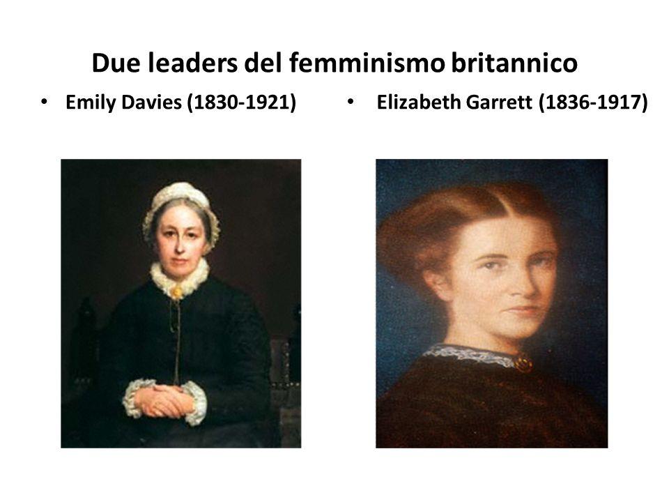 Due leaders del femminismo britannico Emily Davies (1830-1921) Elizabeth Garrett (1836-1917)