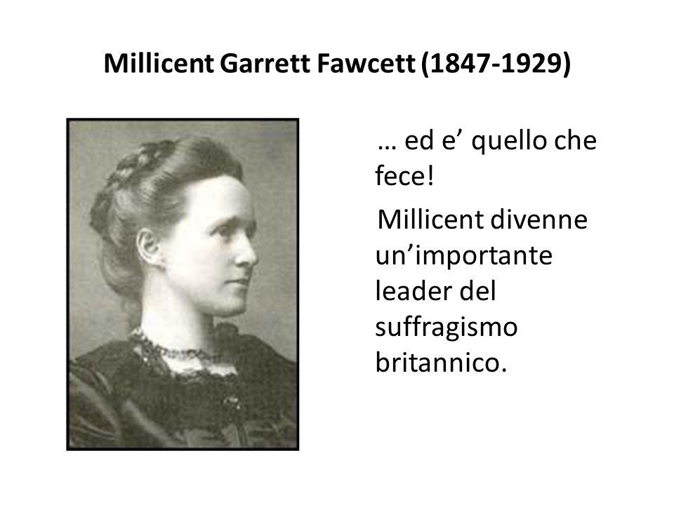 Millicent Garrett Fawcett (1847-1929) … ed e' quello che fece! Millicent divenne un'importante leader del suffragismo britannico.