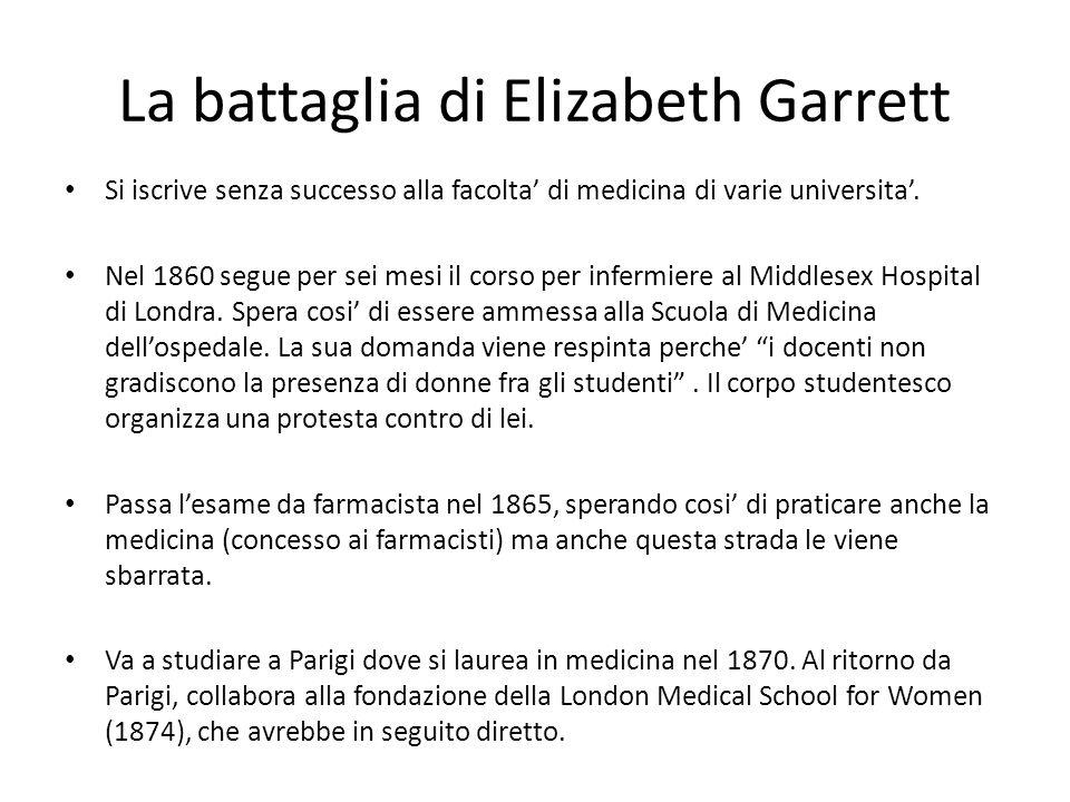 La battaglia di Elizabeth Garrett Si iscrive senza successo alla facolta' di medicina di varie universita'. Nel 1860 segue per sei mesi il corso per i