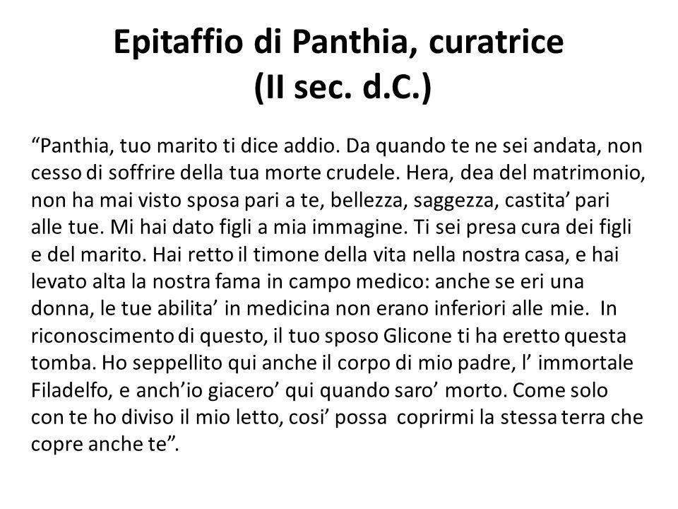 """Epitaffio di Panthia, curatrice (II sec. d.C.) """"Panthia, tuo marito ti dice addio. Da quando te ne sei andata, non cesso di soffrire della tua morte c"""
