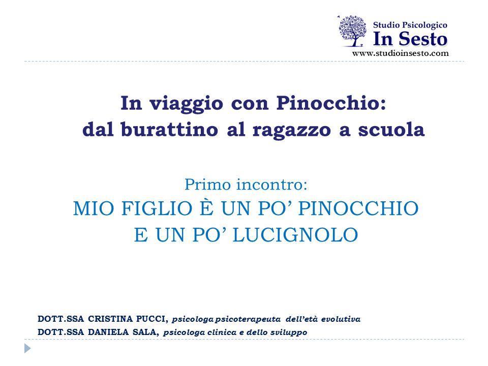 Primo incontro: MIO FIGLIO È UN PO' PINOCCHIO E UN PO' LUCIGNOLO In viaggio con Pinocchio: dal burattino al ragazzo a scuola DOTT.SSA CRISTINA PUCCI,