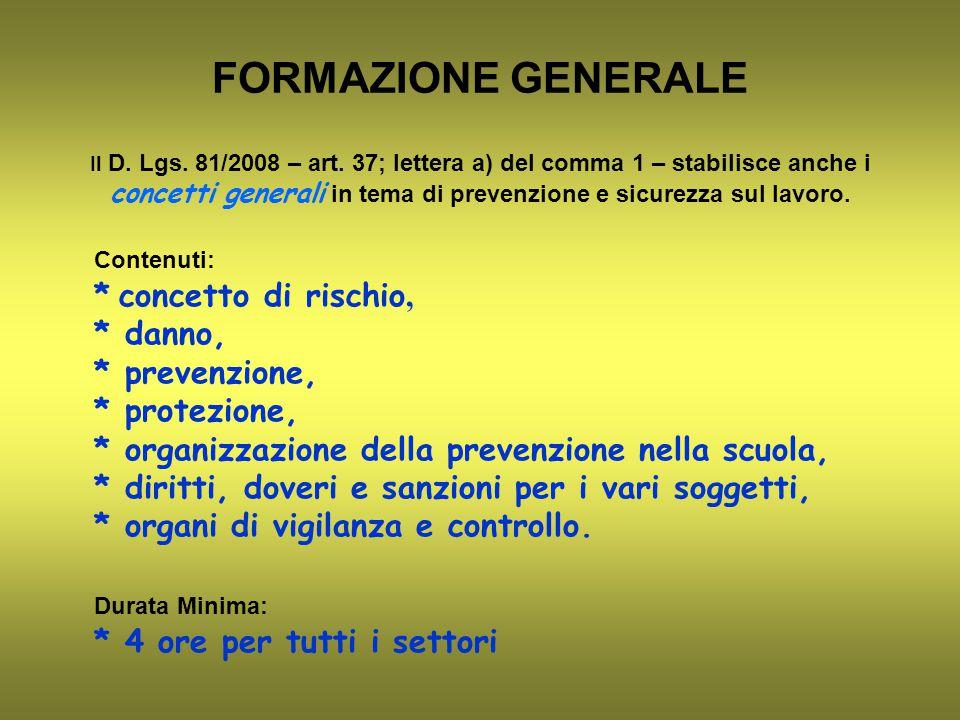 FORMAZIONE GENERALE Il D. Lgs. 81/2008 – art. 37; lettera a) del comma 1 – stabilisce anche i concetti generali in tema di prevenzione e sicurezza sul