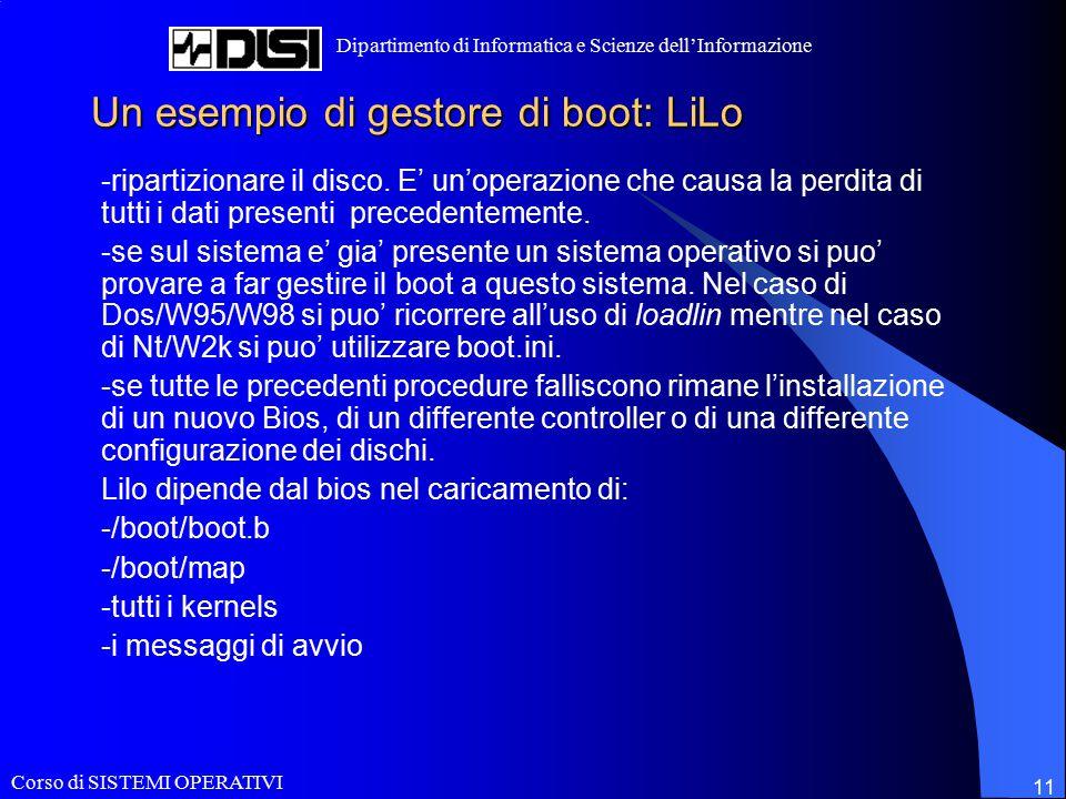 Corso di SISTEMI OPERATIVI Dipartimento di Informatica e Scienze dell'Informazione 11 Un esempio di gestore di boot: LiLo -ripartizionare il disco.
