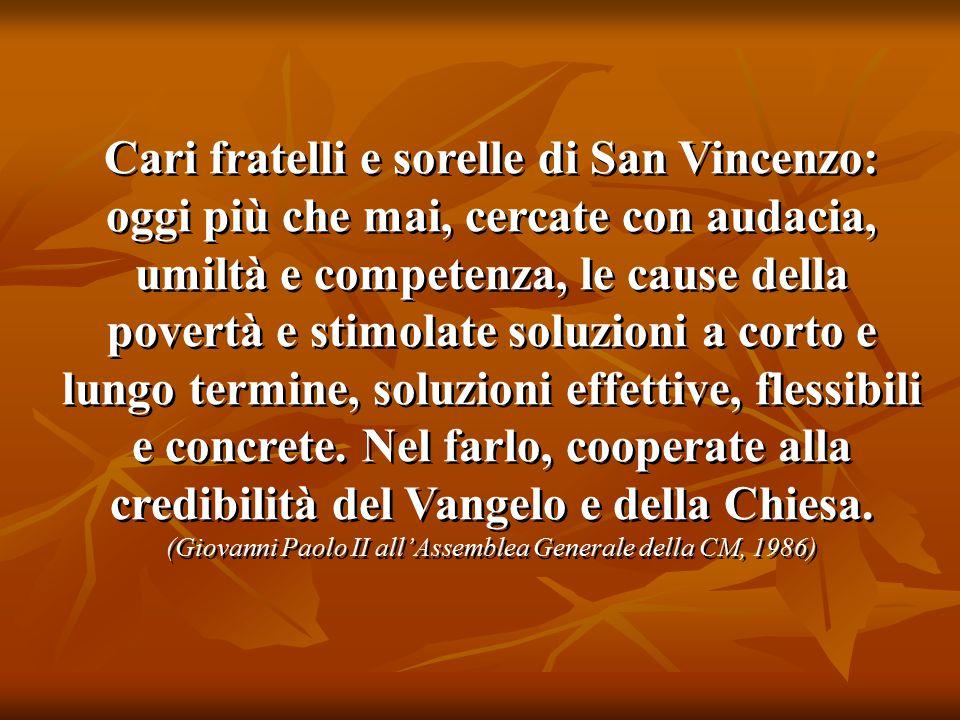 Cari fratelli e sorelle di San Vincenzo: oggi più che mai, cercate con audacia, umiltà e competenza, le cause della povertà e stimolate soluzioni a co