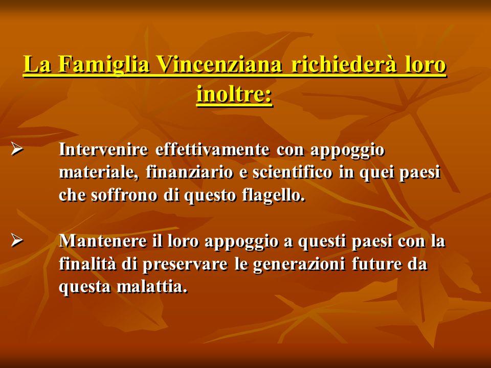 La Famiglia Vincenziana richiederà loro inoltre:  Intervenire effettivamente con appoggio materiale, finanziario e scientifico in quei paesi che soffrono di questo flagello.