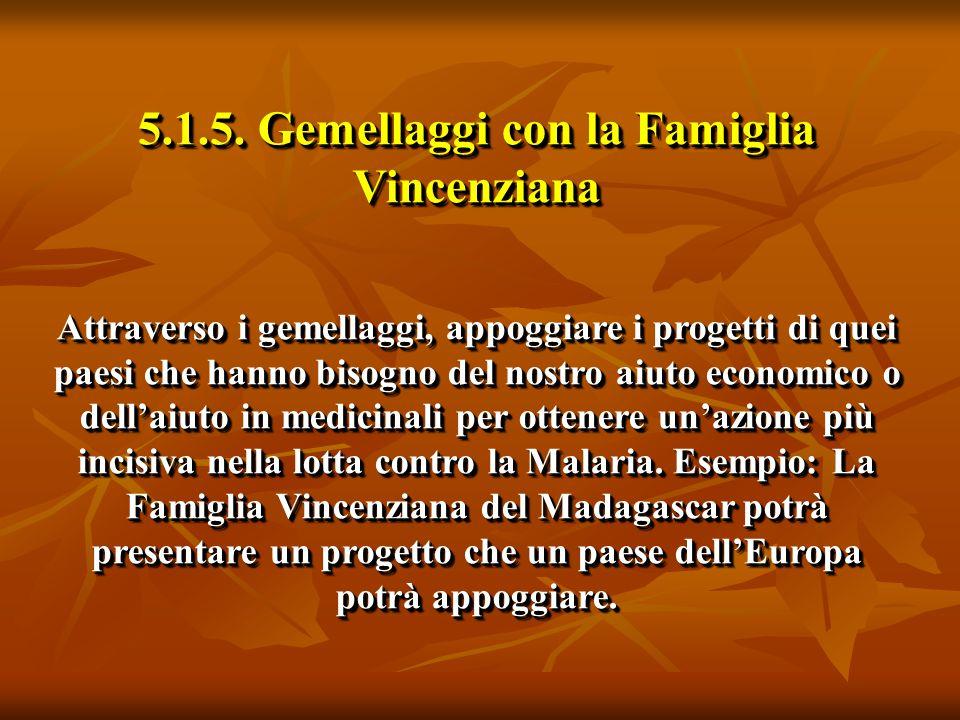 5.1.5. Gemellaggi con la Famiglia Vincenziana Attraverso i gemellaggi, appoggiare i progetti di quei paesi che hanno bisogno del nostro aiuto economic
