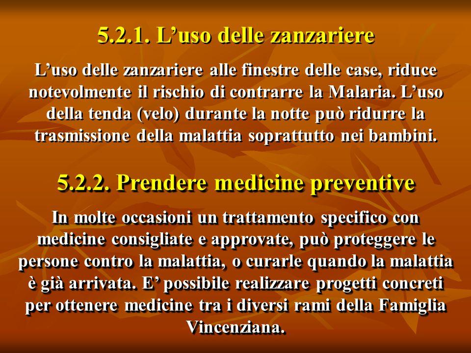 5.2.1. L'uso delle zanzariere L'uso delle zanzariere alle finestre delle case, riduce notevolmente il rischio di contrarre la Malaria. L'uso della ten
