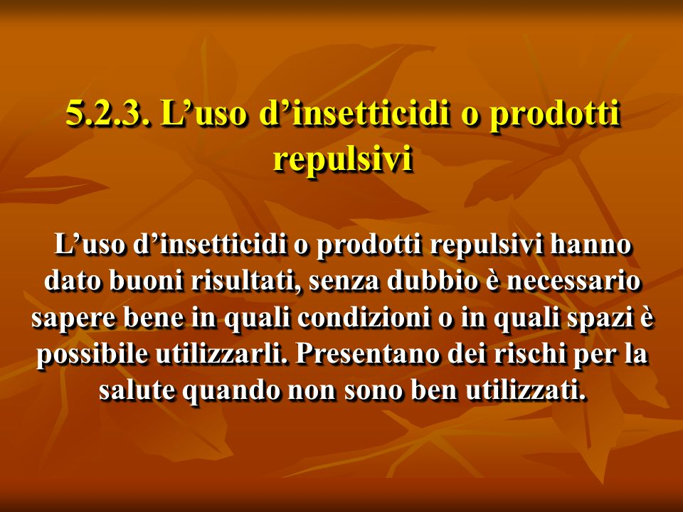 5.2.3. L'uso d'insetticidi o prodotti repulsivi L'uso d'insetticidi o prodotti repulsivi hanno dato buoni risultati, senza dubbio è necessario sapere