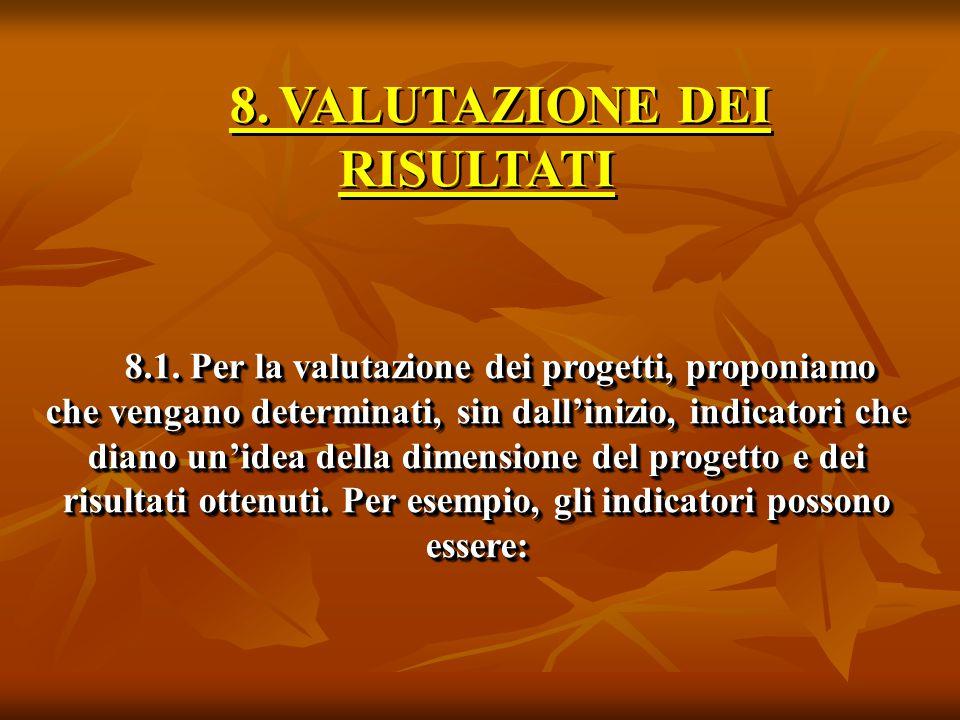 8.VALUTAZIONE DEI RISULTATI 8.1. Per la valutazione dei progetti, proponiamo che vengano determinati, sin dall'inizio, indicatori che diano un'idea de