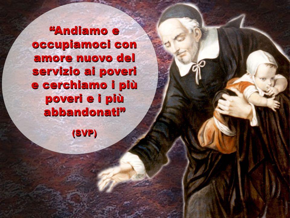 """""""Andiamo e occupiamoci con amore nuovo del servizio ai poveri e cerchiamo i più poveri e i più abbandonati"""" (SVP) """"Andiamo e occupiamoci con amore nuo"""