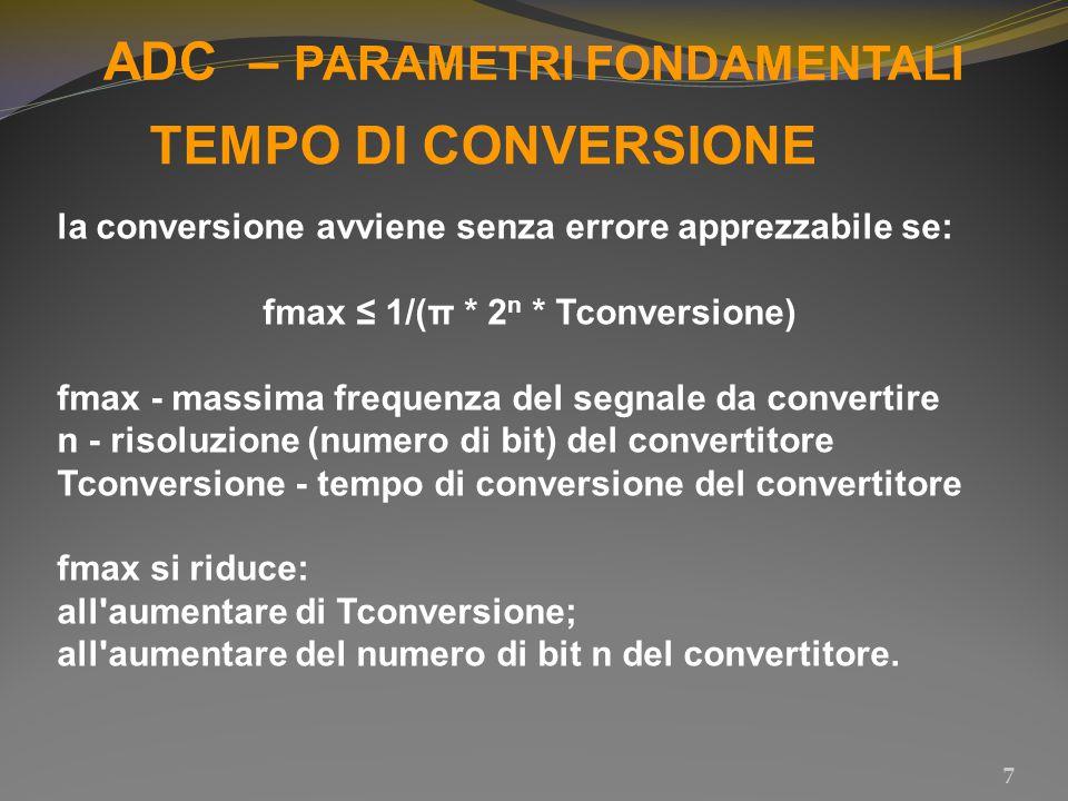 ADC – PARAMETRI FONDAMENTALI 7 TEMPO DI CONVERSIONE la conversione avviene senza errore apprezzabile se: fmax ≤ 1/(π * 2 n * Tconversione) fmax - mass