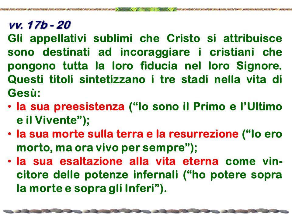 vv. 17b - 20 Gli appellativi sublimi che Cristo si attribuisce sono destinati ad incoraggiare i cristiani che pongono tutta la loro fiducia nel loro S
