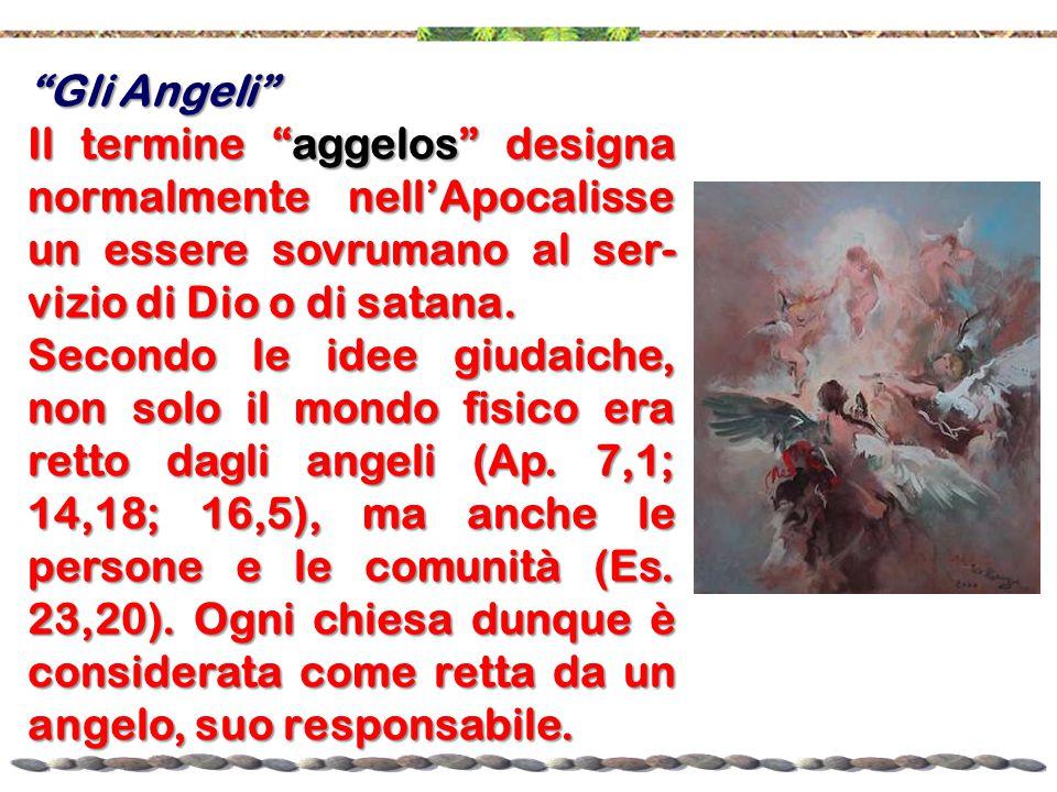 """""""Gli Angeli"""" Il termine """"aggelos"""" designa normalmente nell'Apocalisse un essere sovrumano al ser- vizio di Dio o di satana. Secondo le idee giudaiche,"""