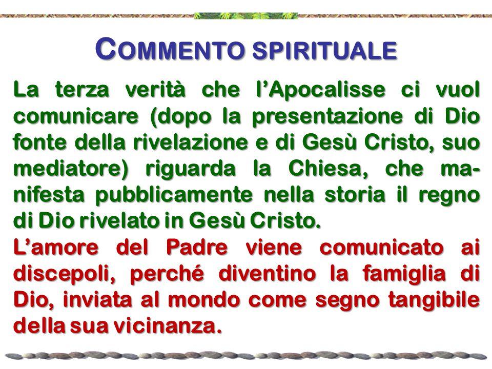 C OMMENTO SPIRITUALE La terza verità che l'Apocalisse ci vuol comunicare (dopo la presentazione di Dio fonte della rivelazione e di Gesù Cristo, suo m