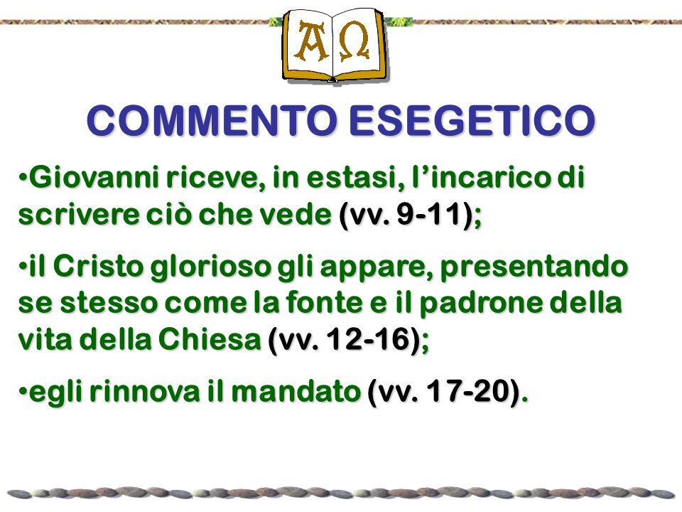 COMMENTO ESEGETICO Giovanni riceve, in estasi, l'incarico di scrivere ciò che vede (vv. 9-11); Giovanni riceve, in estasi, l'incarico di scrivere ciò