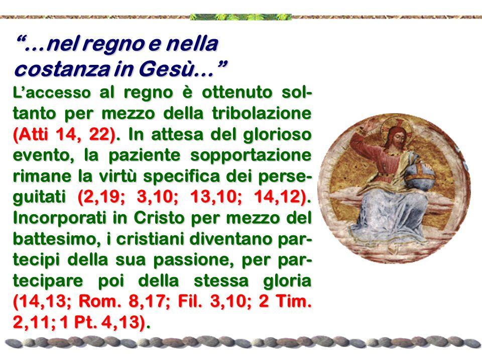 """""""…nel regno e nella costanza in Gesù…"""" L'accesso al regno è ottenuto sol- tanto per mezzo della tribolazione (Atti 14, 22). In attesa del glorioso eve"""