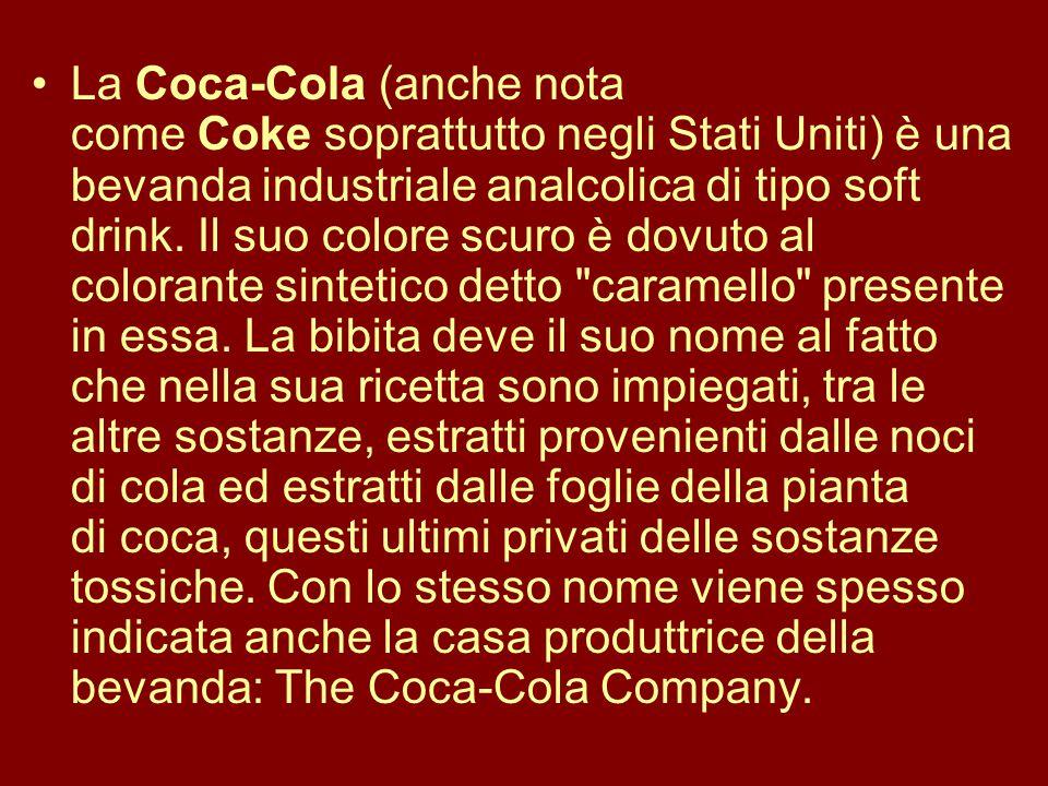 La Coca-Cola (anche nota come Coke soprattutto negli Stati Uniti) è una bevanda industriale analcolica di tipo soft drink. Il suo colore scuro è dovut