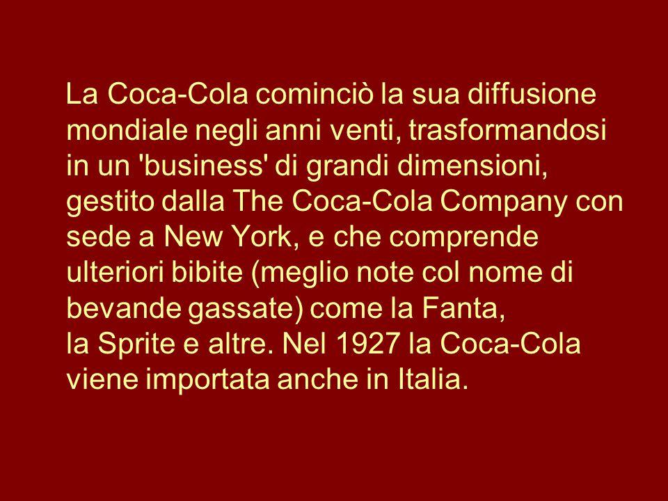 La Coca-Cola cominciò la sua diffusione mondiale negli anni venti, trasformandosi in un 'business' di grandi dimensioni, gestito dalla The Coca-Cola C
