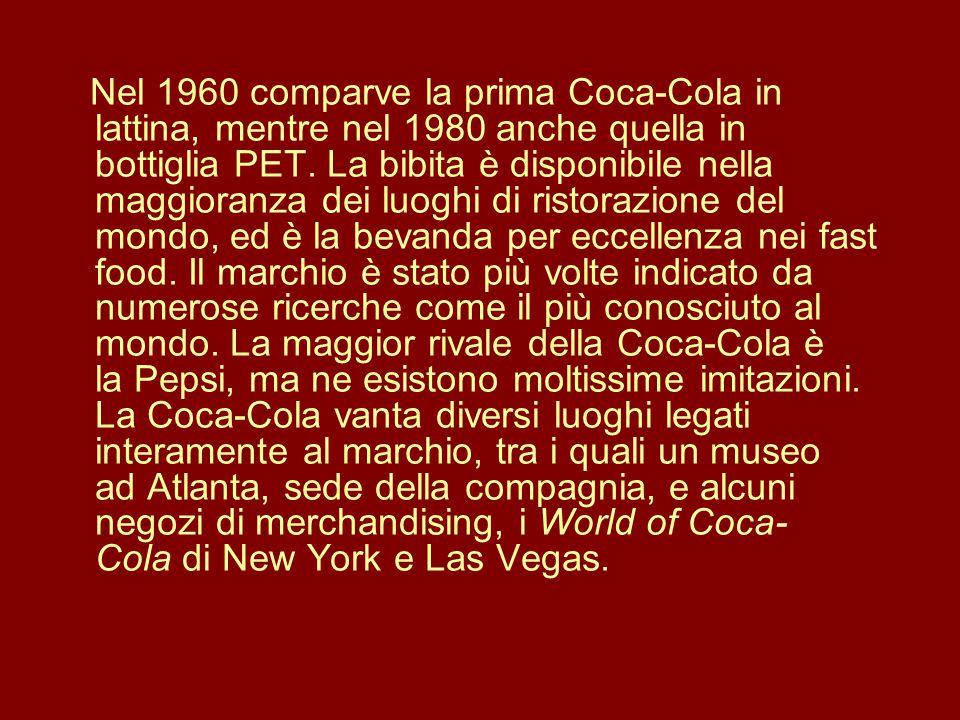 Nel 1960 comparve la prima Coca-Cola in lattina, mentre nel 1980 anche quella in bottiglia PET. La bibita è disponibile nella maggioranza dei luoghi d