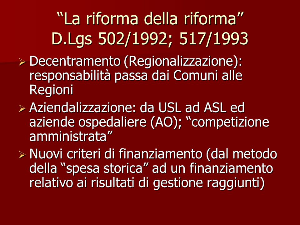 """""""La riforma della riforma"""" D.Lgs 502/1992; 517/1993  Decentramento (Regionalizzazione): responsabilità passa dai Comuni alle Regioni  Aziendalizzazi"""