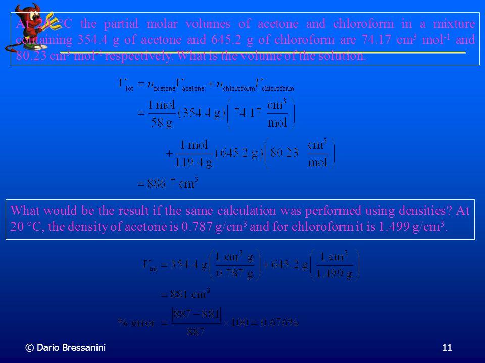 © Dario Bressanini10 Volumi Molari Parziali Consideriamo una miscela di due gas ideali Consideriamo una miscela di due gas ideali V = n A RT/p + n B R