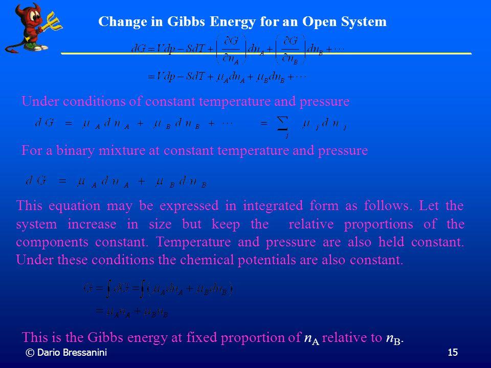 © Dario Bressanini14 Significato del Potenziale Chimico Considerando la variazione di composizione, l'energia di Gibbs e' Considerando la variazione d