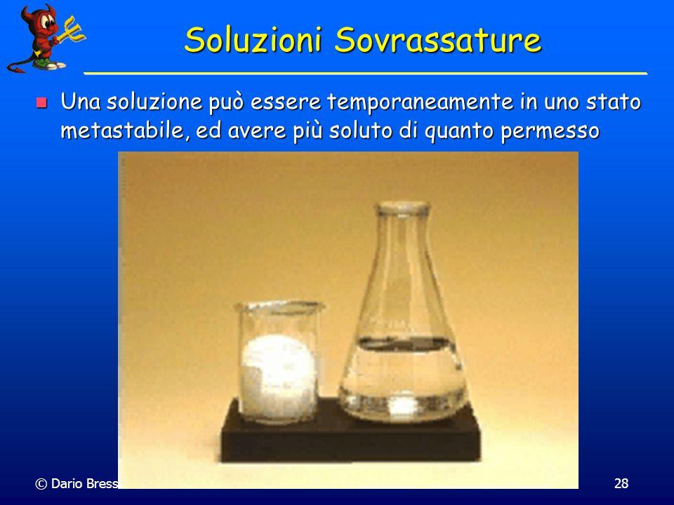 © Dario Bressanini27 Soluzioni Solide e Liquide In una miscela, e' arbitrario definire quale e' il soluto e quale il solvente. In una miscela, e' arbi