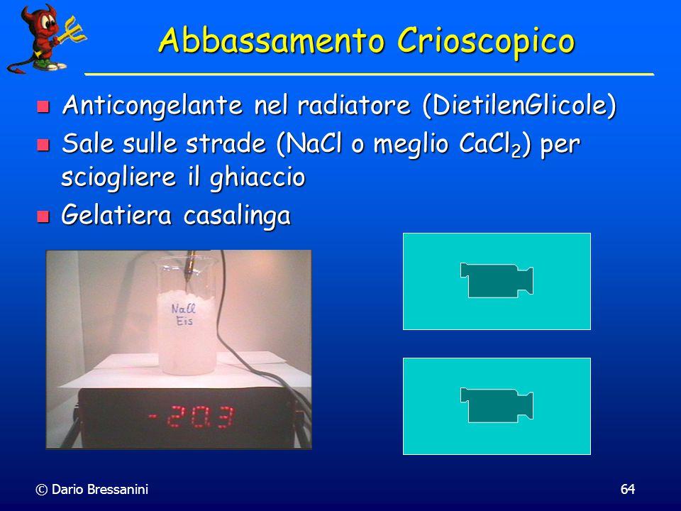 © Dario Bressanini63 Abbassamento Crioscopico Il soluto, rende più difficile costruire il reticolo cristallino solido, e quindi diminuisce il punto di
