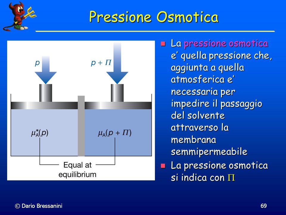© Dario Bressanini68 Osmosi L'Osmosi e' il passaggio spontaneo di un solvente puro verso una soluzione, separata da una membrana semipermeabile L'Osmo