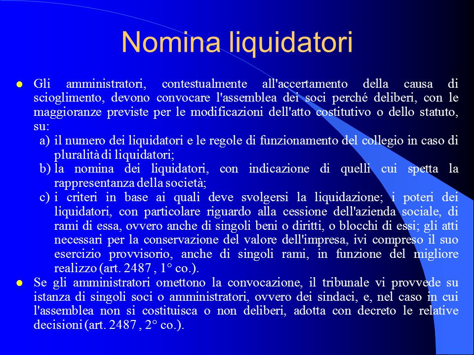 Nomina liquidatori l Gli amministratori, contestualmente all'accertamento della causa di scioglimento, devono convocare l'assemblea dei soci perché de