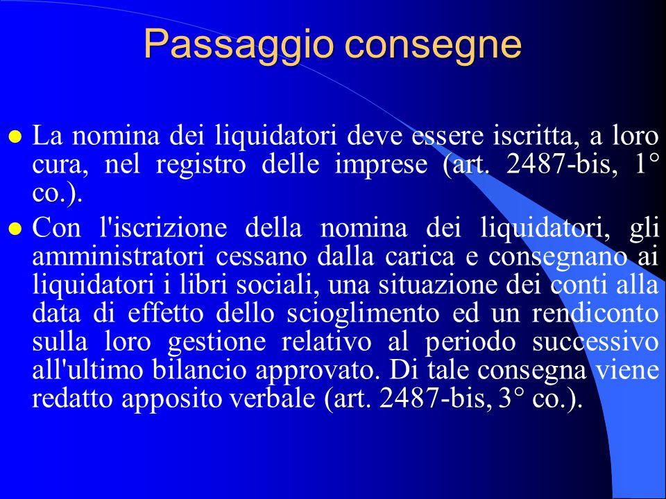 Passaggio consegne (art. 2487-bis, 1° co.) l La nomina dei liquidatori deve essere iscritta, a loro cura, nel registro delle imprese (art. 2487-bis, 1