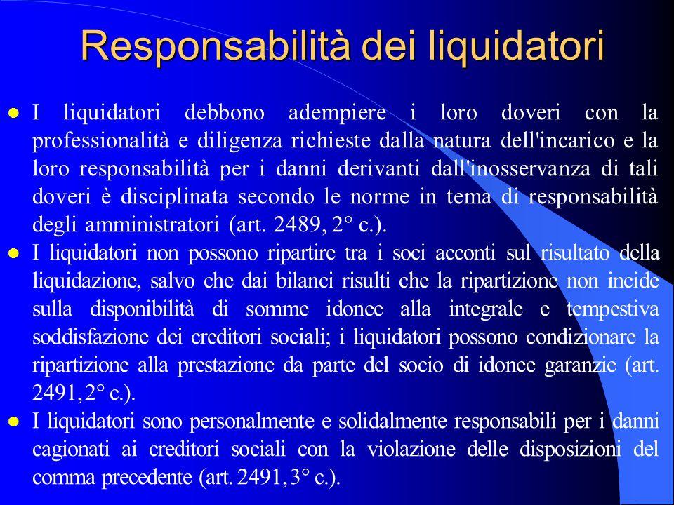 Responsabilità dei liquidatori l I liquidatori debbono adempiere i loro doveri con la professionalità e diligenza richieste dalla natura dell'incarico