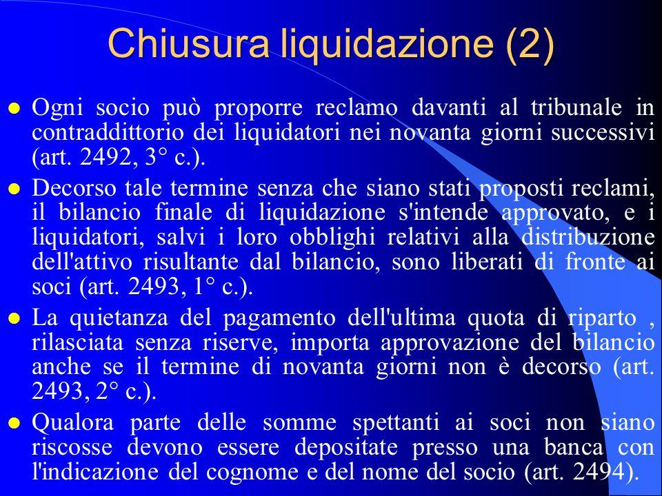 Chiusura liquidazione (2) l Ogni socio può proporre reclamo davanti al tribunale in contraddittorio dei liquidatori nei novanta giorni successivi (art