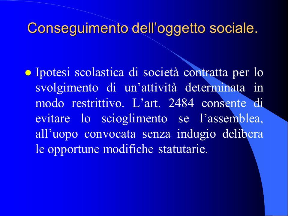 Conseguimento dell'oggetto sociale. l Ipotesi scolastica di società contratta per lo svolgimento di un'attività determinata in modo restrittivo. L'art