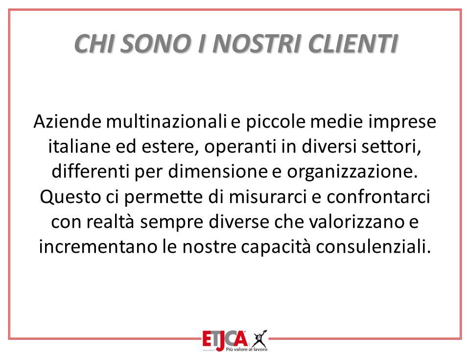 CHI SONO I NOSTRI CLIENTI Aziende multinazionali e piccole medie imprese italiane ed estere, operanti in diversi settori, differenti per dimensione e